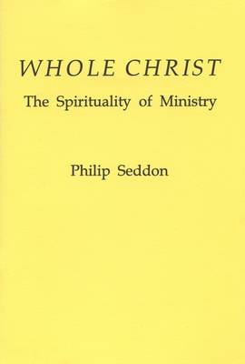 Whole Christ: Spirituality of Ministry - Fairacres Publications No. 125. (Paperback)