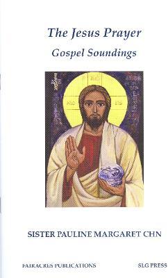 The Jesus Prayer: Gospel Soundings - Fairacres Publications No. 154 (Paperback)
