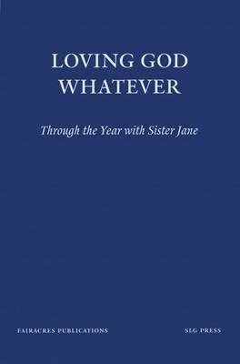 Loving God Whatever: Through the Year with Sister Jane (Paperback)