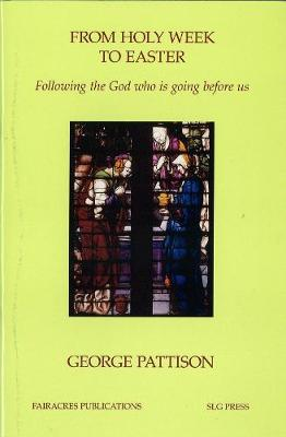 From Holy Week to Easter: Following the God Who is Going Before (Paperback)