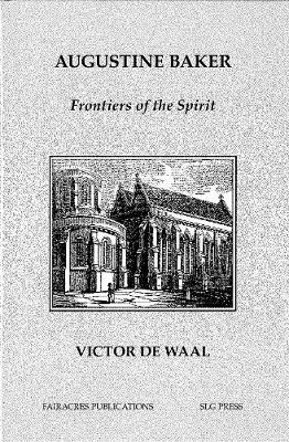Augustine Baker: Frontiers of the Spirit - Fairacres Publications No. 161 (Paperback)