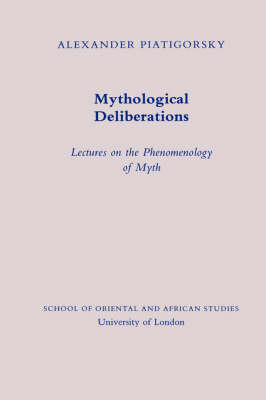 Mythological Deliberations: Lectures on the Phenomenology of Myth - Jordan Lectures in Comparative Religion v.15 (Paperback)