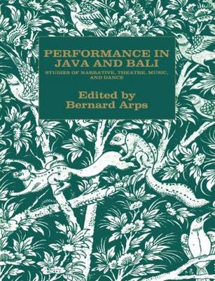Performance in Java and Bali: Studies of Narrative, Theatre, Music and Dance (Paperback)