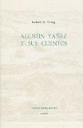 Agustin Yanez y Sus Cuentos - Coleccion Tamesis: Serie A, Monografias v. 68 (Hardback)