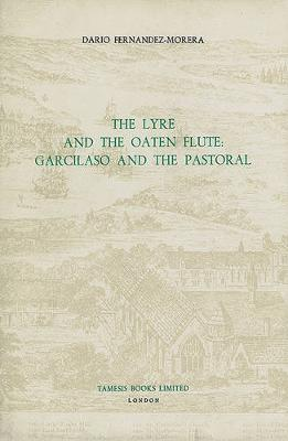 The Lyre and the Oaten Flute: Garcilaso and the Pastoral - Coleccion Tamesis: Serie A, Monografias v. 81 (Hardback)