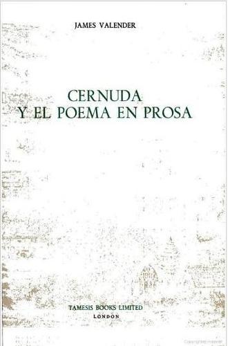Cernuda y el Poema en Prosa - Coleccion Tamesis: Serie A, Monografias v. 101 (Hardback)