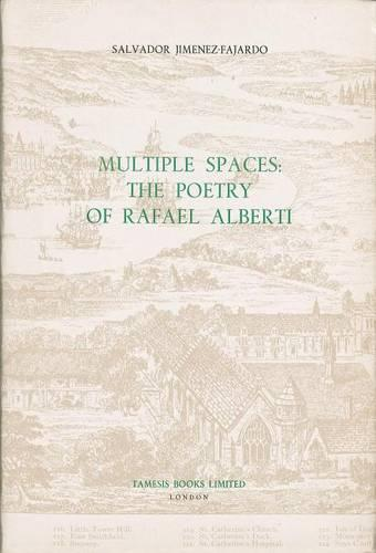 Multiple Spaces: The Poetry of Rafael Alberti - Coleccion Tamesis: Serie A, Monografias v. 106 (Hardback)