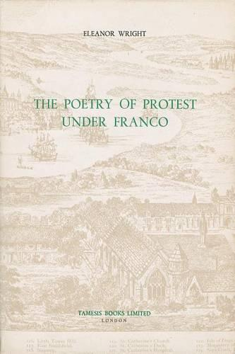 The Poetry of Protest under Franco - Coleccion Tamesis: Serie A, Monografias v. 89 (Hardback)
