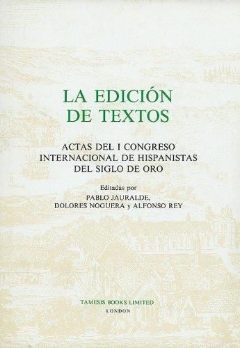 La Edicion de Textos: Actas del I Congreso Internacional de Hispanistas del Siglo de Oro - Coleccion Tamesis: Serie A, Monografias v. 139 (Hardback)