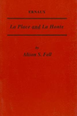 Ernaux: La Place and la Honte - Critical Guides to French Texts S. No. 140 (Paperback)