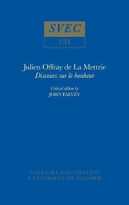 Julien Offray de La Mettrie, 'Discours sur le bonheur' 1975: critical edition by John Falvey - Oxford University Studies in the Enlightenment 134 (Paperback)