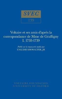 Voltaire et ses amis d'apres la correspondance de Mme de Graffigny 1975: 1738-1739 - Oxford University Studies in the Enlightenment 139 (Paperback)