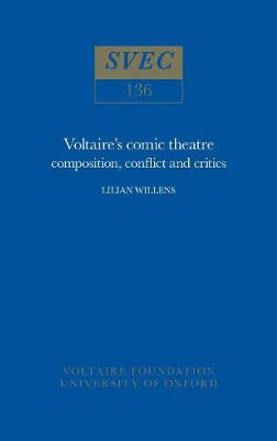 Voltaire's Comic Theatre 1975: composition, conflict and critics - Oxford University Studies in the Enlightenment 136 (Paperback)