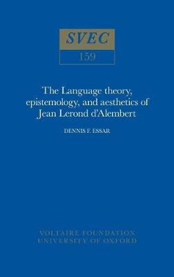 The Language theory, epistemology, and aesthetics of Jean Lerond d'Alembert 1976 - Oxford University Studies in the Enlightenment 159 (Paperback)