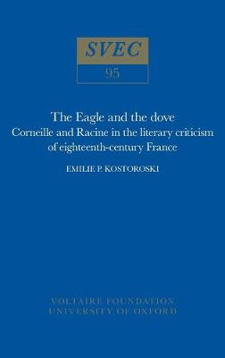 The Eagle and the Dove: Corneille and Racine in Eighteenth-Century France: Corneille and Racine in Eighteenth-Century France - Studies on Voltaire & the Eighteenth Century (Paperback)
