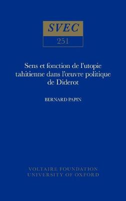 Sens et fonction de l'utopie tahitienne dans l'oeuvre politique de Diderot 1988 - Oxford University Studies in the Enlightenment 251 (Hardback)