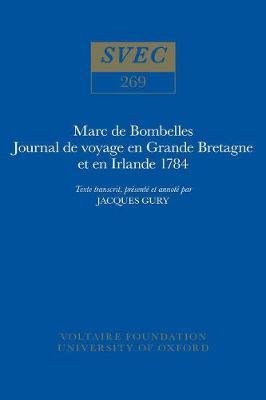 Marc de Bombelles, Journal de Voyage en Grande Bretagne et en Irlande 1784 1989: texte transcrit, presente et annote par Jacques Gury - Oxford University Studies in the Enlightenment 269 (Hardback)