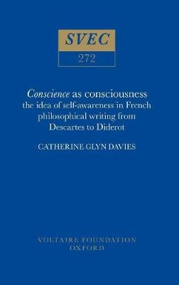 Conscience as Consciousness 1990: Idea of Self-awareness in French Philosophical Writing from Descartes to Diderot - Oxford University Studies in the Enlightenment 272 (Hardback)