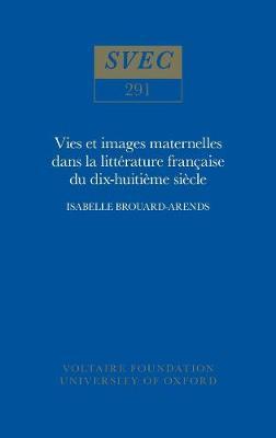 Vie et images maternelles dans la litterature francaise du XVIIIe siecle 1991 - Oxford University Studies in the Enlightenment 291 (Hardback)