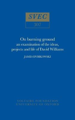 On Burning Ground 1993: an examination of the ideas, projects and life of David Williams - Oxford University Studies in the Enlightenment 307 (Hardback)