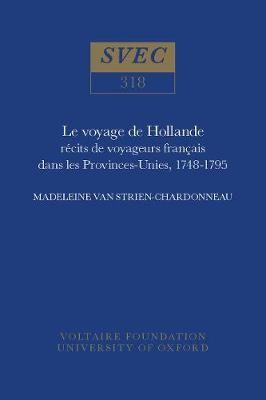 Le voyage de Hollande 1994: recits de voyageurs francais dans les Provinces-Unies, 1748-1795 - Oxford University Studies in the Enlightenment 318 (Hardback)