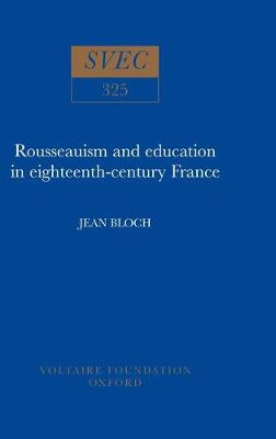 Rousseauism and Education in Eighteenth-century France - Studies on Voltaire & the Eighteenth Century v. 325.  (Hardback)