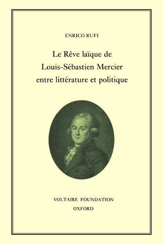 Le Reve laique de Louis-Sebastien Mercier entre litterature et politique 1995 - Oxford University Studies in the Enlightenment 326 (Hardback)