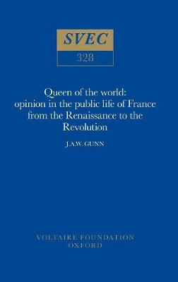 Queen of the World: Opinion in the Public Life of France from the Renaissance to the Revolution - Studies on Voltaire & the Eighteenth Century v.328. (Hardback)