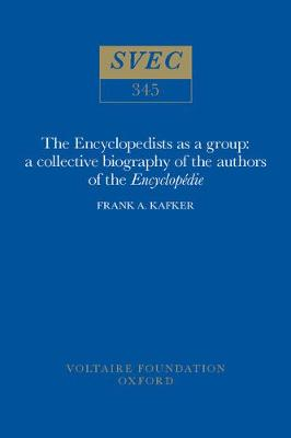 The Encyclopedists as a Group 1996: A Collective Biography of the Authors of the 'Encyclopedie' - Oxford University Studies in the Enlightenment 345 (Hardback)