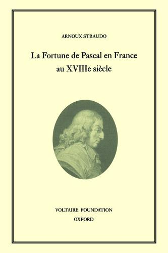La Fortune de Pascal en France au XVIII Siecle 1997 - Oxford University Studies in the Enlightenment 351 (Hardback)