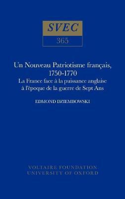Un Nouveau Patriotisme francais, 1750-1770 1998: la France face a la puissance anglaise a l'epoque de la guerre de Sept Ans - Oxford University Studies in the Enlightenment 365 (Hardback)