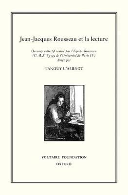 Jean-Jacques Rousseau et la Lecture 1999 - Oxford University Studies in the Enlightenment 369 (Hardback)