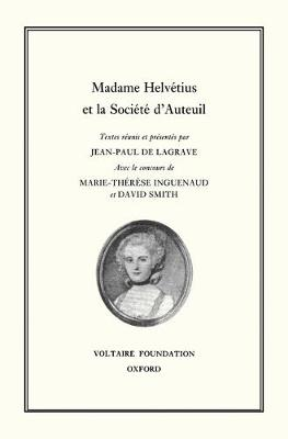 Madame Helvetius et la Societe d'Auteuil 1999 - Oxford University Studies in the Enlightenment 374 (Hardback)