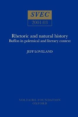 Rhetoric and Natural History: Buffon in Polemical and Literary Context - Oxford University Studies in the Enlightenment 2001:03 (Paperback)