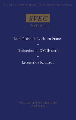 La diffusion de Locke en France; Traduction au XVIIIe siecle; Lectures de Rousseau - Oxford University Studies in the Enlightenment 2001:04 (Hardback)