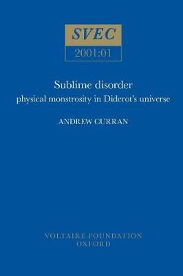 Sublime Disorder: Physical Monstrosity in Diderot's Universe - Oxford University Studies in the Enlightenment 2001:01 (Paperback)