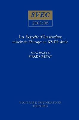 La Gazette D'Amsterdam: Miroire De L'Europe Au Xviii Siecle - Studies on Voltaire & the Eighteenth Century 2001:06 (Paperback)