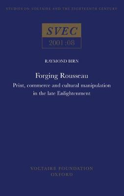 Forging Rousseau: Print, Commerce and Cultural Manipulation in the Late Enlightenment - Oxford University Studies in the Enlightenment 2001:08 (Hardback)