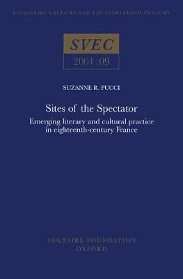 Sites of the Spectatorxx: Emerging Literary & Cultural Practice in 18th-century France - Studies on Voltaire & the Eighteenth Century 2001:09 (Paperback)