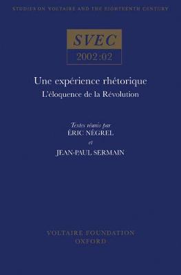 Une experience rhetorique: l'eloquence de la Revolution - Oxford University Studies in the Enlightenment 2002:02 (Hardback)