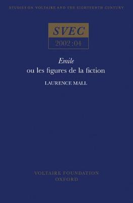 Emile ou les Figures de la Fiction - Studies on Voltaire & the Eighteenth Century 2002:04 (Paperback)