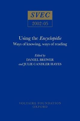 Using the Encyclopedie: Ways of Knowing, Ways of Reading - Studies on Voltaire & the Eighteenth Century 2002:05 (Paperback)