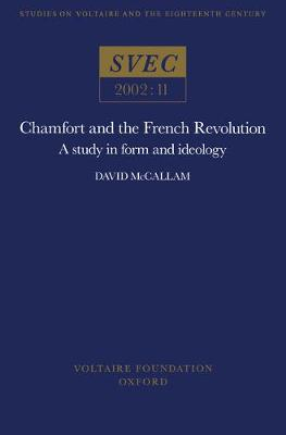 Chamfort and the French Revolution: A Study in Form and Ideology - Oxford University Studies in the Enlightenment 2002:11 (Paperback)