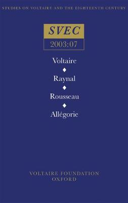 Voltaire / Raynal / Rousseau / Allegorie - Oxford University Studies in the Enlightenment 2003:07 (Paperback)