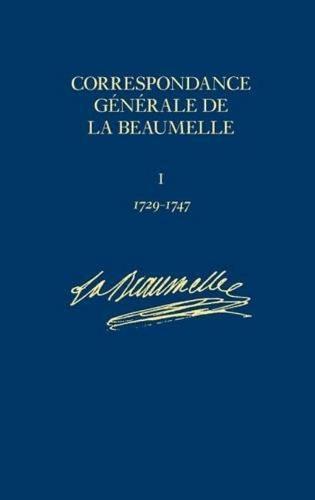 Correspondance Generale de La Beaumelle: 1726-1773 - Correspondance De La Beaumelle v. 1 (Hardback)