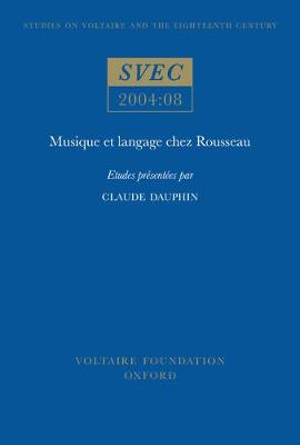Musique et langage chez Rousseau - Oxford University Studies in the Enlightenment 2004:08 (Paperback)