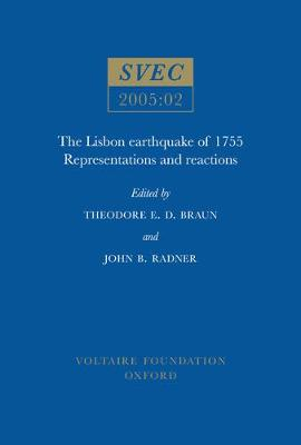 The Lisbon Earthquake of 1755: SVEC 2005:02: Representations and Reactions - Studies on Voltaire & the Eighteenth Century (Paperback)
