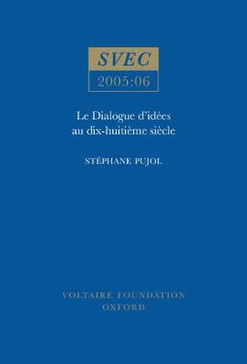 Le Dialogue D'idees Au Dix Huitieme Siecle: SVEC 2005:06 - Studies on Voltaire & the Eighteenth Century (Paperback)