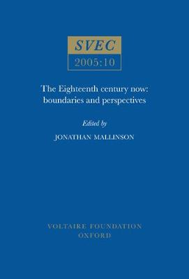 The Eighteenth Century Now: SVEC 2005:10: Boundaries and Perspectives - Studies on Voltaire & the Eighteenth Century (Paperback)