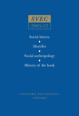 Social History, Morellet, Social Anthropology, History of the Book: Miscellany - Studies on Voltaire & the Eighteenth Century No. 2005:12 (Paperback)